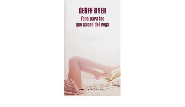Yoga para los que pasan del yoga eBook: Geoff Dyer: Amazon ...