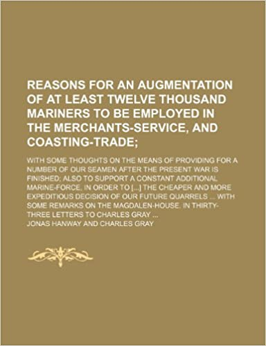 Book Reasons for an augmentation of at least twelve thousand mariners to be employed in the merchants-service, and coasting-trade: with some thoughts on ... war is finished also to support a const