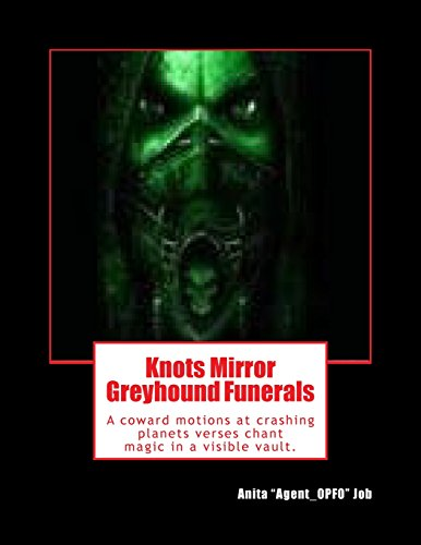 Knots Mirror Greyhound Funerals: A coward motions at crashing planets verses chant magic in a visible vault.