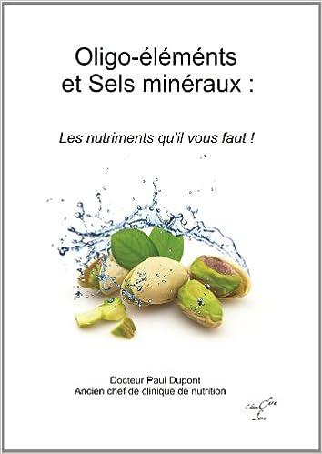 Livre Oligo-éléments et Sels minéraux ; Les nutriments qu'il vous faut pdf, epub