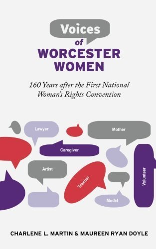 Voices of Worcester Women: 160 Years after the First National Woman's Rights Convention by Charlene L. Martin (2011-10-27)