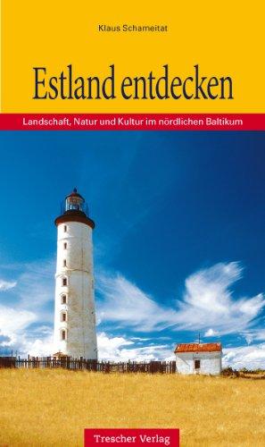 Estland entdecken. Landschaft, Natur und Kultur im nördlichen Baltikum (Trescher-Reihe Reisen)