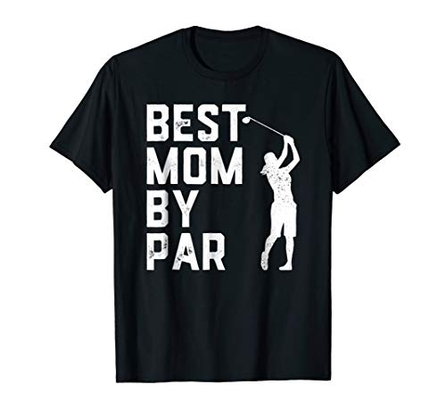 Mother's Day Best Mom By Par Funny Golf Lover Gift T-Shirt