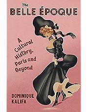 The Belle Époque: A Cultural History, Paris and Beyond