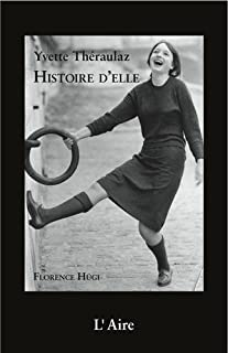 Yvette Théraulaz : histoire d'elle : récit de vie basé sur les entretiens réalisés avec Yvette Théraulaz entre mars et novembre 2012, Hügi, Florence