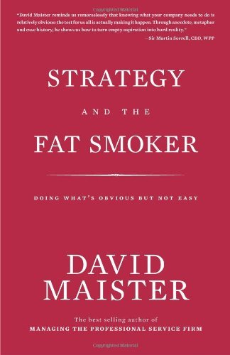 Strategy and the Fat Smoker: Doing What's Obvious But Not Easy (Strategy And The Fat Smoker)