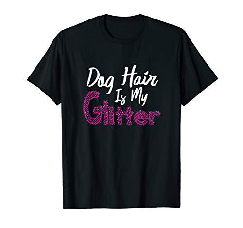 (Dog Hair Is My Glitter T-Shirt)