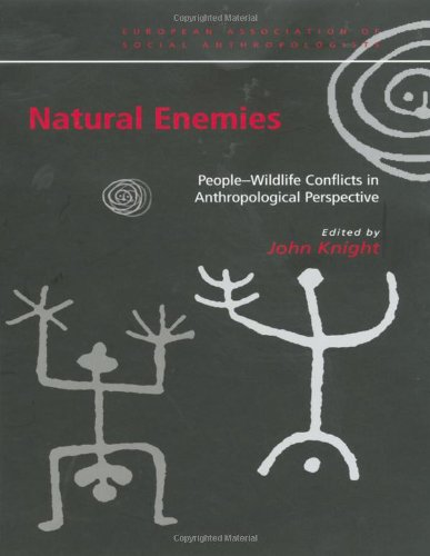 Natural Enemies: People-Wildlife Conflicts in Anthropological Perspective (European Association of Social Anthropologist
