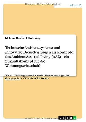 Book Technische Assistenzsysteme und innovative Dienstleistungen als Konzepte des Ambient Assisted Living (AAL) - ein Zukunftskonzept für die Wohnungswirtschaft? (German Edition)