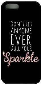 Characteristic Quote Don't Let Anyone Ever Dull Your Sparkle Case for iPhone 5 5s PC Material Black