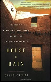 by Childs, Craig House of Rain: Tracking a Vanished Civilization Across the American Southwest (2008)