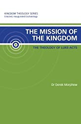 The Mission of the Kingdom: The Theology of Luke-Acts: Kingdom Theology Series