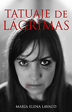 Amazon.com: TATUAJE DE LÁGRIMAS (Spanish Edition) eBook: María Elena Lavaud: Kindle Store