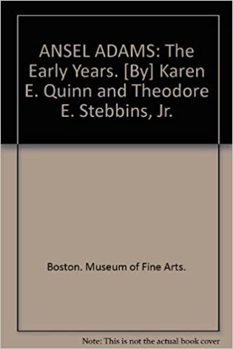 ansel adams the early years by karen e quinn and theodore e stebbins jr