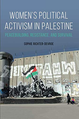 Women's Political Activism in Palestine: Peacebuilding, Resistance, and Survival (NWSA / UIP First Book Prize)