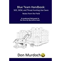 Blue Team Handbook: SOC, SIEM, and Threat Hunting Use Cases: A condensed field guide for the Security Operations team: Volume 2