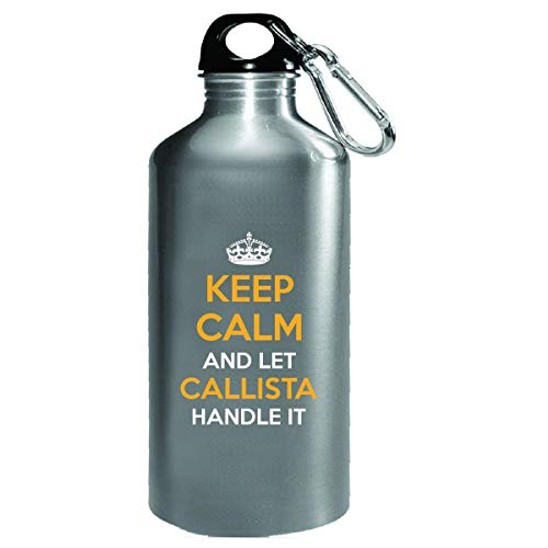 Keep Calm And Let Callista Handle It Cool Gift - Water Bottle