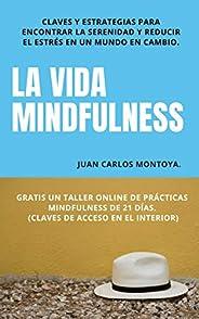 La Vida Mindfulness. Atención plena aquí y ahora: Practicar mindfulness en la vida cotidiana con claves y estr