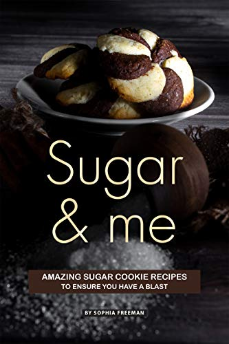Sugar and Me: Amazing Sugar Cookie Recipes to ensure you have a Blast