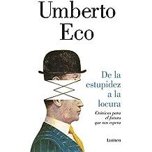 De la estupidez a la locura: Crónicas para el futuro que nos espera (Spanish Edition)