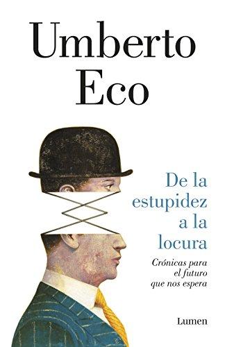 de-la-estupidez-a-la-locura-cronicas-para-el-futuro-que-nos-espera-spanish-edition