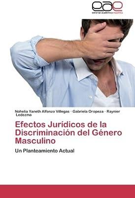 Efectos Jurídicos de la Discriminación del Género Masculino: Un Planteamiento Actual (Spanish Edition)