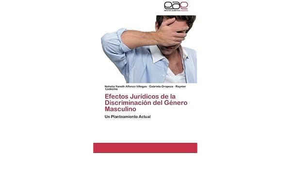 Amazon.com: Efectos Jurídicos de la Discriminación del Género Masculino: Un Planteamiento Actual (Spanish Edition) (9783659082689): Nohelia Yaneth Alfonzo ...