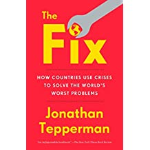 The Fix: How Countries Use Crises to Solve the World's Worst Problems