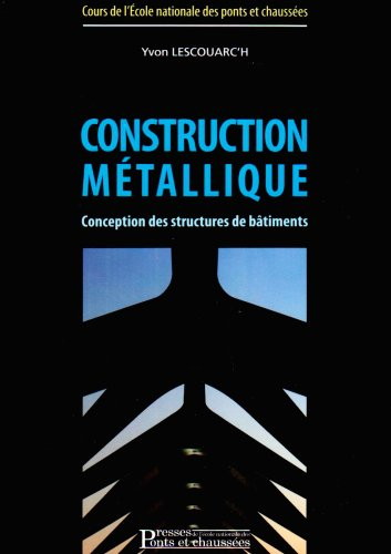 Construction métallique: Conception des structures de bâtiments Broché – 4 septembre 2008 Yvon LESCOUARC'H 2859784381 9782859784386_SOCA_US Constructions métalliques
