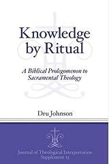 Knowledge by Ritual: A Biblical Prolegomenon to Sacramental Theology (Journal of Theological Interpretation Supplements) Paperback