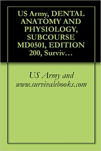 US Army, DENTAL ANATOMY AND PHYSIOLOGY, SUBCOURSE MD0501, EDITION 200, Survival Medical Manual