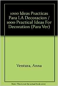 1000 Ideas Practicas Para LA Decoracion / 1000 Practical