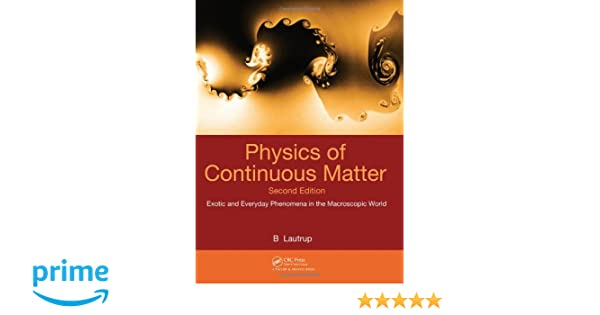 Amazon physics of continuous matter second edition exotic and amazon physics of continuous matter second edition exotic and everyday phenomena in the macroscopic world 9781420077001 b lautrup books fandeluxe Choice Image