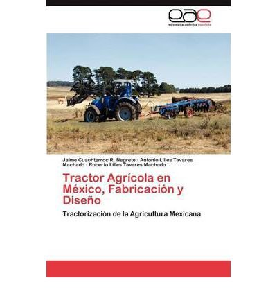 Tractor Agr Cola En M Xico, Fabricaci N y Dise O (Paperback)(Spanish) - Common