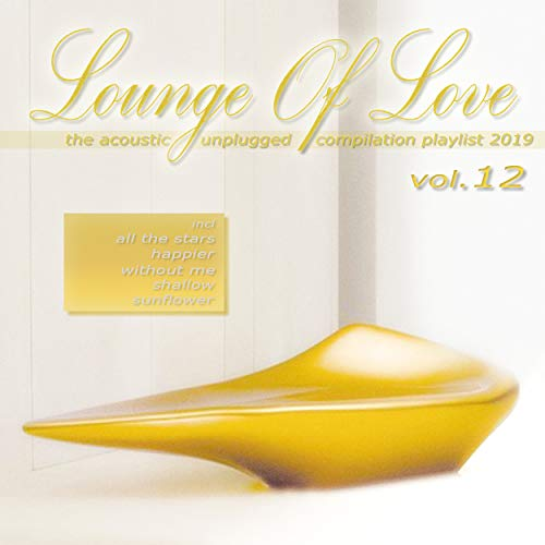 Lounge of Love, Vol. 12 - The Acoustic Unplugged Compilation Playlist 2019
