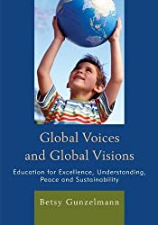 Global Voices and Global Visions: Education for Excellence, Understanding, Peace and Sustainability