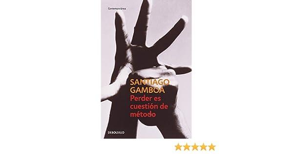 Perder es cuestión de método (Spanish Edition) - Kindle edition by Santiago Gamboa. Literature & Fiction Kindle eBooks @ Amazon.com.