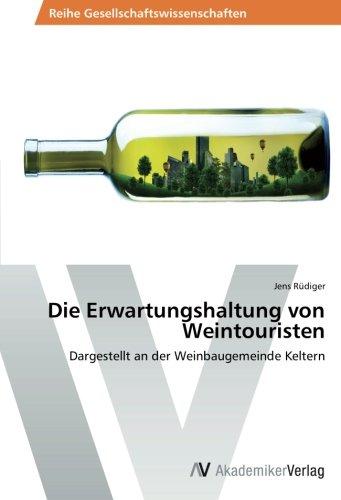 Die Erwartungshaltung von Weintouristen: Dargestellt an der Weinbaugemeinde Keltern