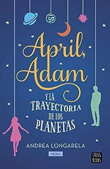 April, Adam y la trayectoria de los planetas (Spanish Edition) de [Longarela, Andrea]