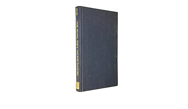 The Royal Navy on the Danube East European Monographs S ...