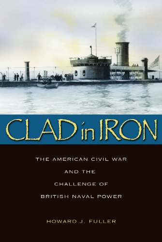 Clad in Iron: The American Civil War and the Challenge of British Naval Power
