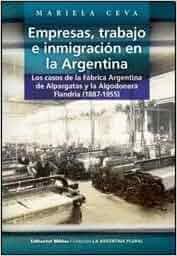 Empresas, trabajo e inmigración en la Argentina: los casos de la Fábrica Argentina de Alpargatas y la Algodonera Flandria 1887-1955: Amazon.es: Ceva ...