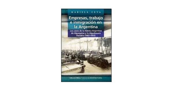 EMPRESAS, TRABAJO E INMIGRACION EN LA ARGENTINA (Spanish Edition): Mariela Ceva: 9789507868108: Amazon.com: Books