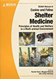 img - for BSAVA Manual of Canine and Feline Shelter Medicine: Principles of Health and Welfare in a Multi-animal Environment (BSAVA British Small Animal Veterinary Association) book / textbook / text book