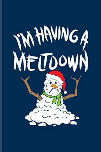 I'm Having A Meltdown: Funny Winter Quotes Journal For Nuclear Meltdowns, Cold Snowman, Winter Depression & Summer Fans - 6x9 - 100 Blank Lined Pages ()