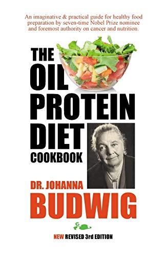 OIL-PROTEIN DIET Cookbook: 3rd Edition (Flax Oil As A True Aid Against Arthritis)