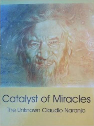 Catalyst of Miracles: The Unknown Claudio Naranjo (Consciousness Classics) pdf epub