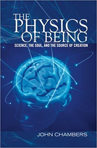 Book The Physics of Being: Science, the Soul, and the Source of Creation