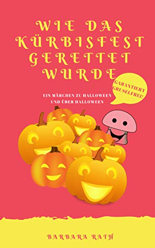 Wie das Kürbisfest gerettet wurde: Ein Märchen zu Halloween und über Halloween [garantiert gruselfrei!] (Geschichten zu Halloween für Kinder 2) (German Edition)