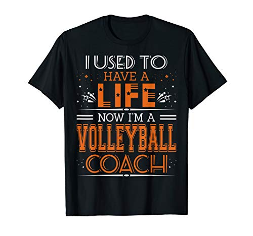 - I Used To Have Life Now I Am Volleyball Coach Tshirt